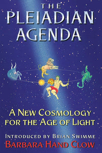 The Pleiadian Agenda; A New Cosmology for the Age of Light; Barbara Hand Clow