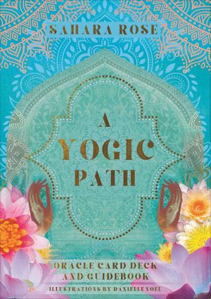 A Yogic Path, Oracle Card Deck & Guidebook; Sahara Rose, Illustrations by Danielle Noel