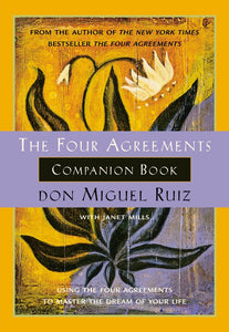 The Four Agreements Companion Book; Don Miguel Ruiz