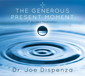 The Generous Present Moment, A Guided Meditation CD; Joe Dispenza