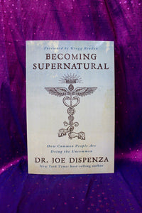 Becoming Supernatural, How Common People Are Doing the Uncommon; Dr Joe Dispenza