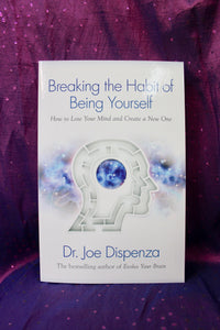 Breaking the Habit of Being Yourself, How to Lose Your Mind and Create a New One; Dr Joe Dispenza