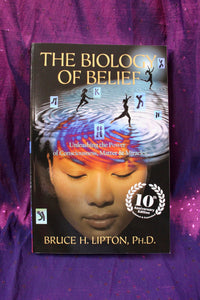 The Biology of Belief, Unleashing the Power of Consciousness, Matter & Miracles; Bruce H. Lipton