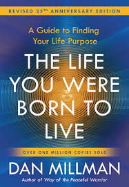 The Life You Were Born to Live; Dan Millman