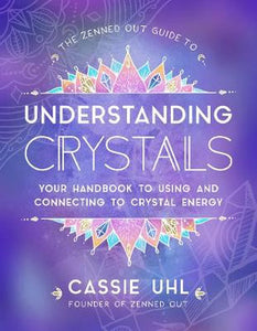 The Zenned out Guide to Understanding Crystals; Cassie Uhl