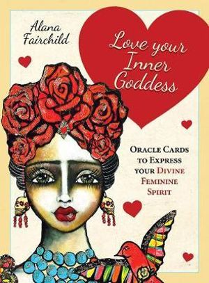 Love Your Inner Goddess Oracle Cards; Alana Fairchild