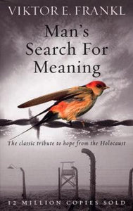 Man's Search for Meaning; Viktor E. Frankl