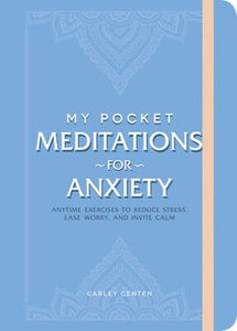 My Pocket Meditations for Anxiety; Carley Centen