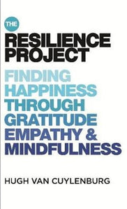 The Resilience Project, Finding Happiness Through Gratitude Empathy & Mindfulness; Hugh Van Cuylenburg
