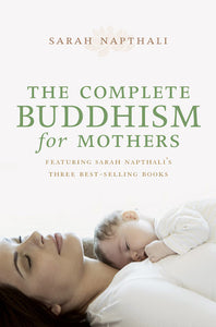 The Complete Buddhism for Mothers; Sarah Napthali