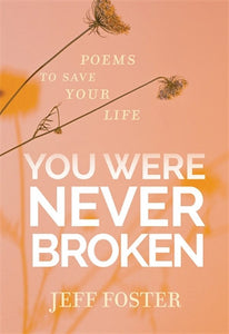 You Were Never Broken; Jeff Foster