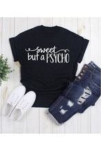 Load image into Gallery viewer, Sweet But a Psycho TShirt