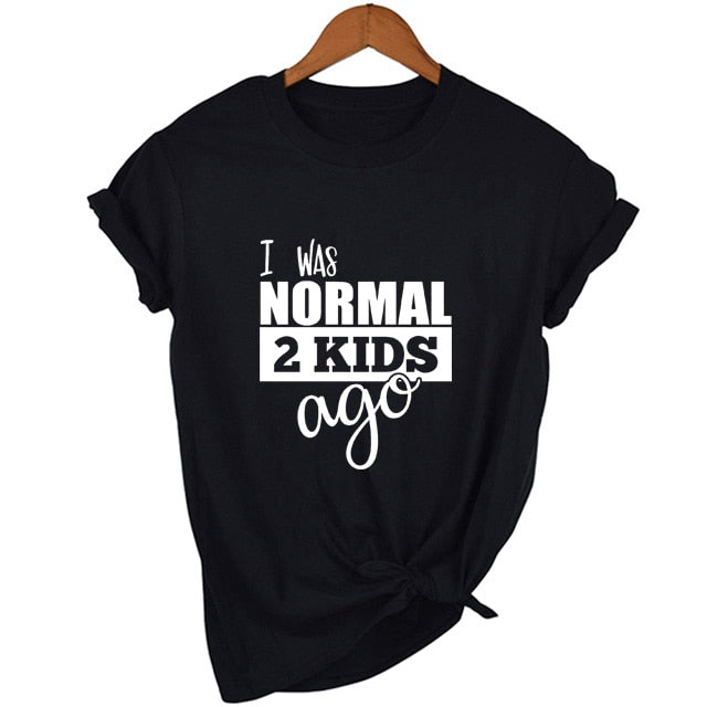 I Was Normal Two Kids Ago T-shirt