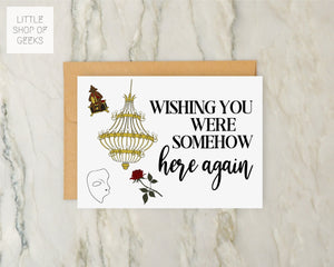 Phantom of the Opera Greeting Card 5x7 - Broadway Musical Theater Gift - Wishing You Were Somehow Here Again
