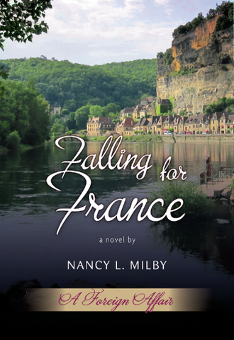 Falling for France- a novel by Nancy L. Milby
