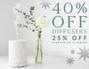 40% Off Diffusers + 25% Off Everything Else Sitewide