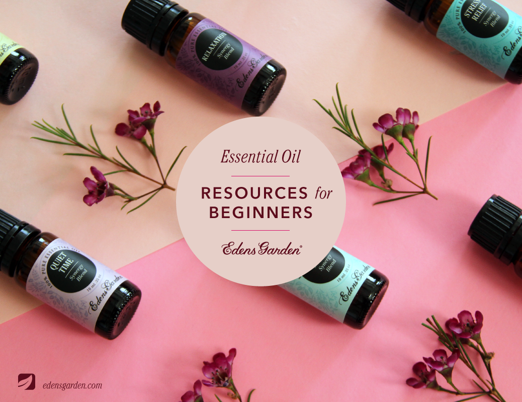 Resources for Beginner Essential Oil Users Provided by Edens Garden