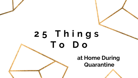25 Things to Do at Home During Quarantine