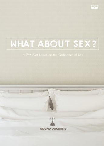 What About Sex: A Two Part Series on the ordinance of sex
