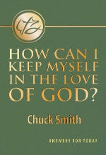 How Can I Keep Myself In The Love Of God? by Pastor Chuck Smith