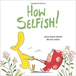 How Selfish (Dot and Duck) by Clare Helen Welsh