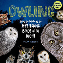 Load image into Gallery viewer, Owling: Enter the World of the Mysterious Birds of the Night by Mark Wilson