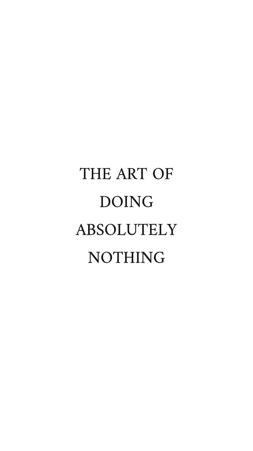 The Art of doing Absolutely Nothing