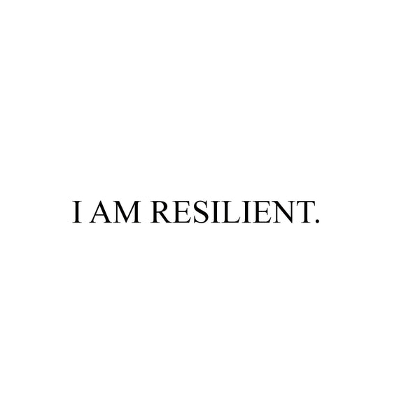 The Power of Words: I AM RESILIENT.