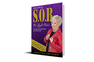 How to Be an S.O.B.—A Spunky Old Broad Who Kicks Butt [Digital Edition]