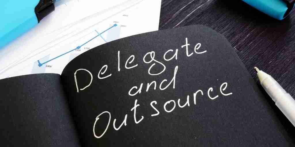 Delegate Extra Work to Your Team or Outsource
