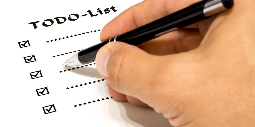 Make a list of what needs to be done, and when