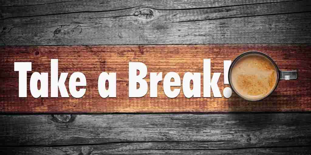 Take a break when you need to.