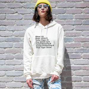 Bleach & Quarantine & Toilet Paper & Day Drinking & Hand Washing & Social Distancing & That Tiger Show. is screenprinted on a comfy vintage white unisex pullover hooded sweatshirt.