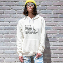 Load image into Gallery viewer, Bleach & Quarantine & Toilet Paper & Day Drinking & Hand Washing & Social Distancing & That Tiger Show. is screenprinted on a comfy vintage white unisex pullover hooded sweatshirt.