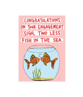 Able & Game - Engagement Card - Sigh, Two Less Fish In The Sea