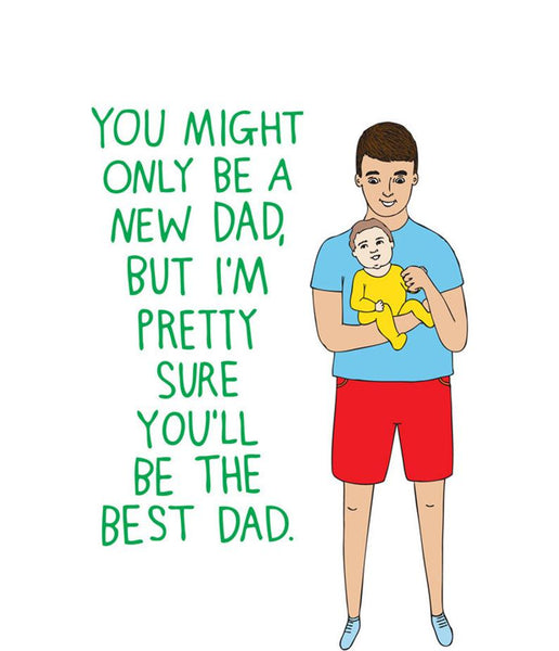Able & Game - Father's Day Card - You Might Only Be A New Dad, But I'M Pretty Sure You'Ll Be The Best Dad