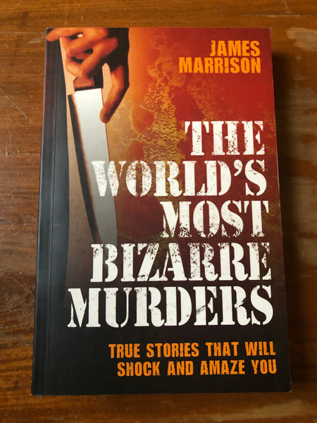 Marrison, James - World's Most Bizarre Murders (Paperback)