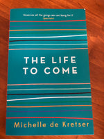 De Kretser, Michelle - Life to Come (Paperback)