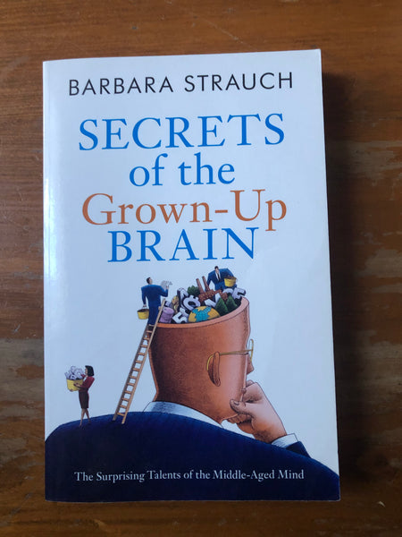 Strauch, Barbara - Secrets of the Grown Up Brain (Paperback)