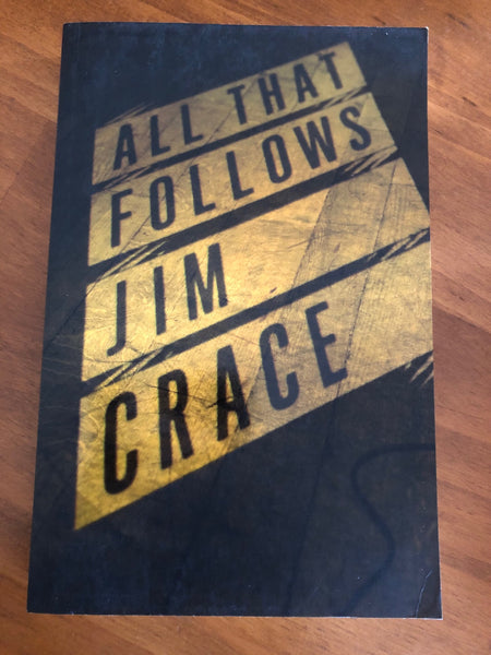 Crace, Jim - All That Follows (Trade Paperback)