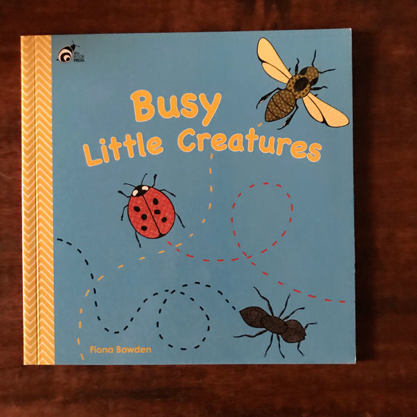 Bowden, Fiona - Busy Little Creatures (Paperback)