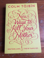 Toibin, Colm - New Ways to Kill Your Mother (Trade Paperback)