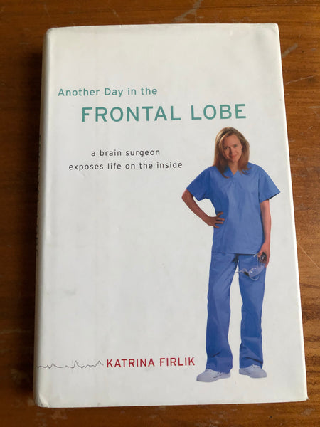 Firlik, Katrina - Another Day in the Frontal Lobe (Hardcover)