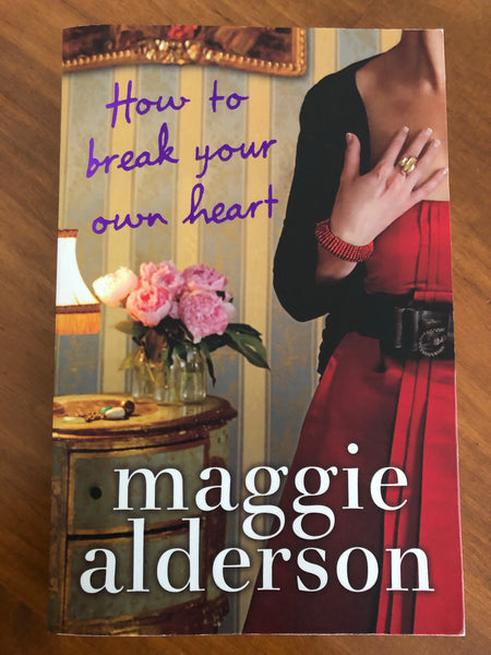Alderson, Maggie - How to Break Your Own Heart (Trade Paperback)