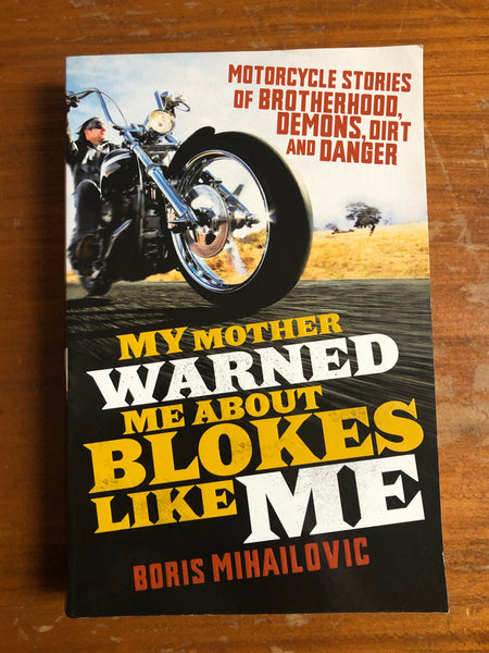 Mihailovic, Boris - My Mother Warned Me About Blokes Like Me (Trade Paperback)