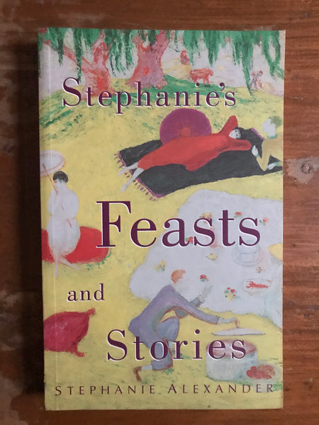 Alexander, Stephanie - Stephanie's Feasts and Stories (Trade Paperback)