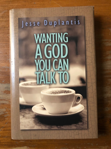 Duplantis, Jesse - Wanting a God You Can Talk To (Hardcover)