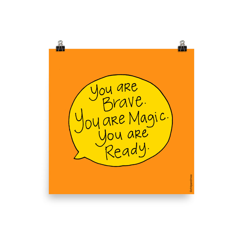 You are Brave. You are Magic. You are Ready.