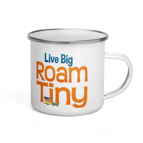 Live Big Roam Tiny Enamel Mug
