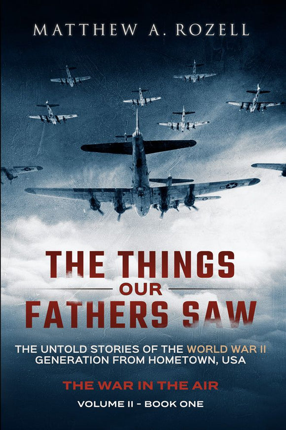 Volume II: War in the Air: From the Great Depression to Combat—The Things Our Fathers Saw, Volume II [2017]